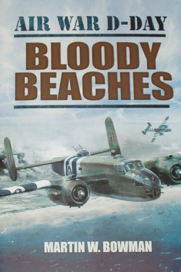 Bloody Beaches - Air War D-Day, by Martin W. Bowman